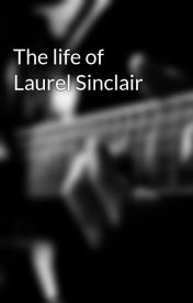 The life of Laurel Sinclair by Mason_addkins98