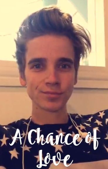A Chance of Love || A Joe Sugg FanFiction||