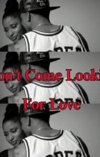 Don't Come Lookin For Love by LoveShaniece
