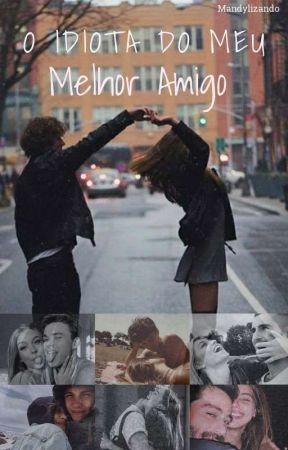 O Idiota Do Meu Melhor Amigo by Mandylizando