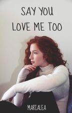 Say You Love Me Too (One Shot) by mariaIea