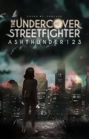 The Undercover Streetfighter✔ {Under Editing} by ashthunder123