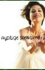 AYDİLGE ŞARKILARI by NEYMAR-JR-32