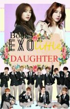 EXO's Little Daughter ✔ [Book 3] [DISCONTINUED] || ❁AyaCOriginals by EXOLostsPrincess