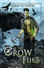As the Crow Flies (The Adventure of a Thief) by RobinLythgoe