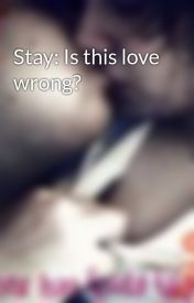 Stay: Is this love wrong? by VerotDino