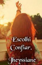 Escolhi Confiar. by Jhey_1