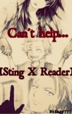 Can't help... [Sting X Reader] One shot by Stingy777