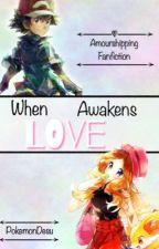 When Love Awakens by PokemonDesu