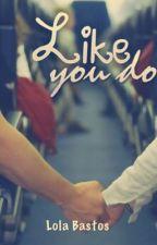Like You Do by lolabm