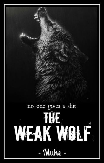 The Weak Wolf // Muke ✓