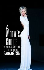 A Widow's Choice (#2) {Completed} #Wattys2016 by Sarah24SM