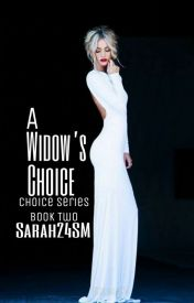 A Widow's Choice (#2) {Completed} by Sarah24SM