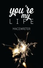 You're My Life. [One Shot] by Macewriter