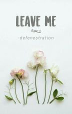 leave me by -defenestration