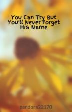 You Can Try But You'll Never Forget His Name by forget_hate