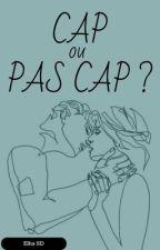 Cap ou pas cap ? by ItsAllAbtU