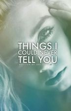 Things I Could Never Tell You by invisiblilly