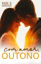Com Amor, Outono (não revisado) by BabiEschholz