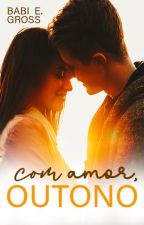 Com Amor, Outono (COMPLETO) by BabiEGross