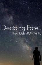 Deciding Fate ~ The Hobbit/LOTR fanfic by _indiajames_