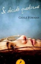 SI DECIDO QUEDARME - GAYLE FORMAN by 1shasten