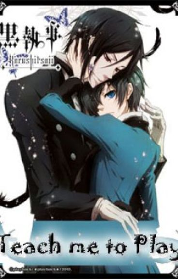 Teach Me To Play (A Black Butler Fanfic)