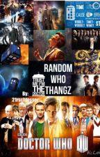 Random Who Thangz!! by 21rschlosser