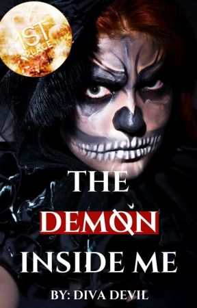 The Demon Inside Me (Completed) by DivaDeviI