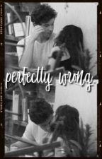 perfectly wrong {s.m. & c.c.} by rosesmilas