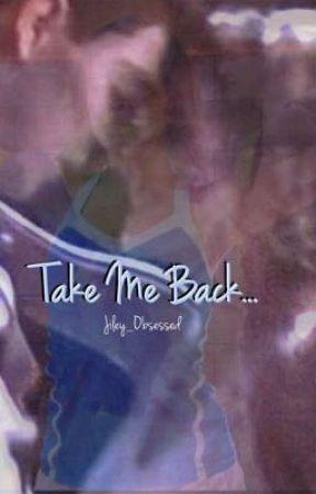 Take Me Back by Jiley_Obsessed