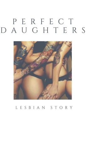 Perfect daughters (lesbian story) by ChiyoKintou