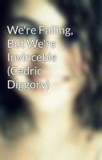 We're Falling, But We're Invinceble (Cedric Diggory) by Kaiber
