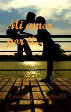 Mi amor por ti... by Lovatic_Disneyfan19