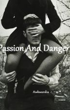 Passion And Danger by Awkwardia