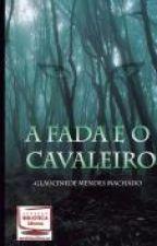A Fada e o Cavaleiro by GlaucinedeMendes