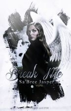 Break Me {Coming Soon} by MyLoveLiesToYou
