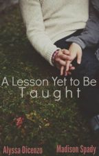 A Lesson Yet To Be Taught [Book One of the IPGBFO Series] (ManxBoy) by AlyssaEatsAMuffin