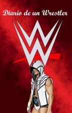 Diario de un Wrestler (WWE, NXT, TNA, UFC) #Wattys2016 by XaneSilveira30