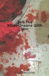 Jeff The Killer~Insane With You by AttemptedScreams