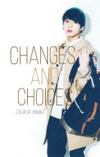Changes and Choices || BTS Jungkook Fanfic by xxiaoo7