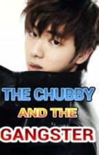 """""""THE CHUBBY AND THE GANGSTER""""(on-going) by authurLOVE"""