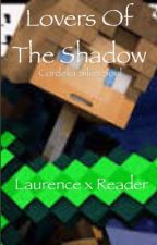 Lovers of the Shadow (Laurence x Reader) by Cordelia_Silver