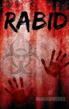 RABID [ON HOLD FOR NOW] by WannaBAWriter