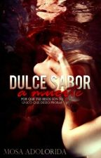 Dulce Sabor a Muerte © Libro I y II   by EliMonroeOffiicial