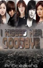 I Kissed Her Goodbye by ProteaKing