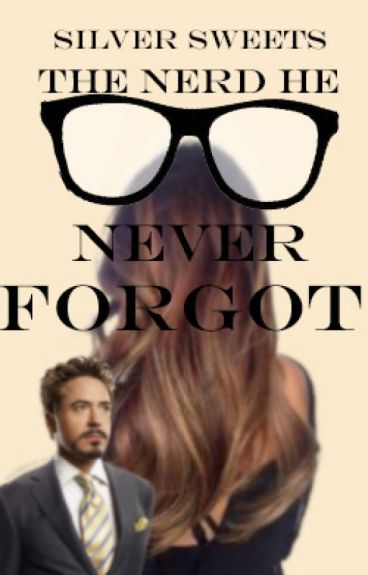 The Nerd He Never Forgot (Avengers / IronMan Fanfic)