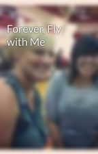 Forever, Fly with Me by MissRomero