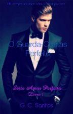 O Guarda-Costas Perfeito: Série Amor Perfeito - Livro 3 (SEM PREVISÃO) by biel45_