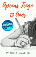 Apenas Tengo 13 Años by AISHA_AYAP_04
